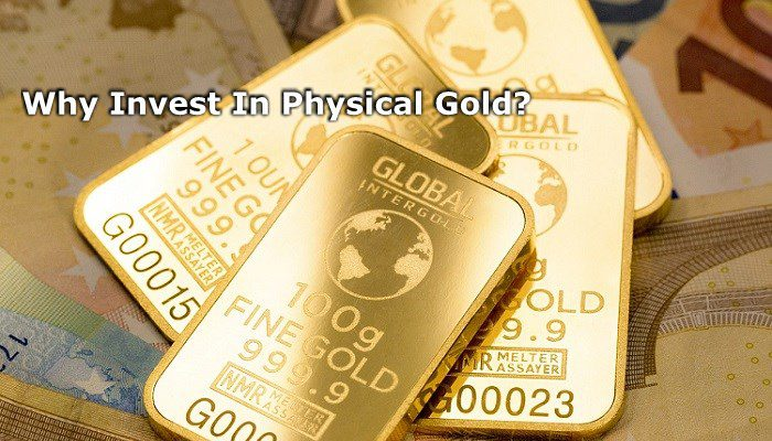 Why Invest In Physical Gold