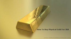 How To Buy Physical Gold For IRA